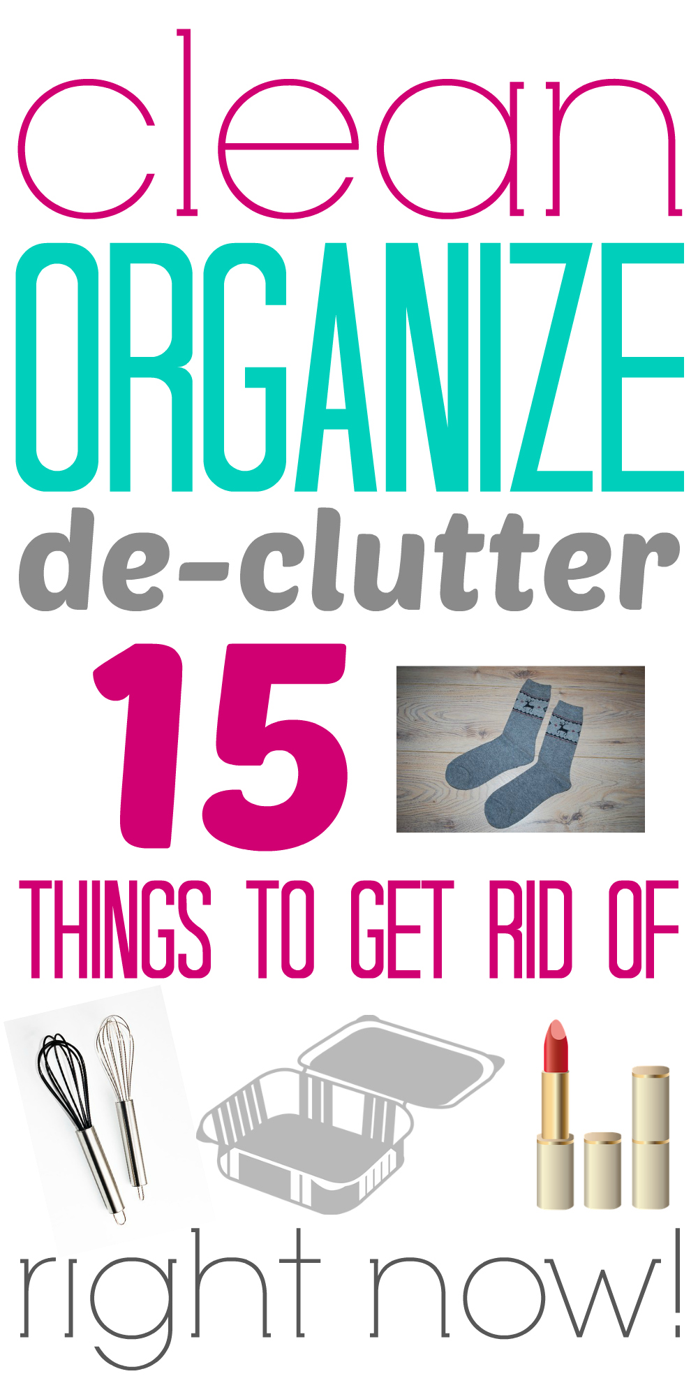 15 things to get rid of right now clean organize de for How to get rid of clutter